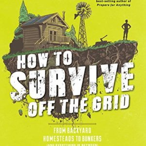 How-to-Survive-Off-the-Grid-From-Backyard-Homesteads-to-Bunkers-and-Everything-in-Between-0